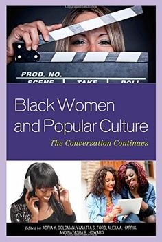 Black Women and Popular Culture: The Conversation Continues by Adria Y. Goldman