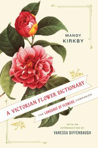 A Victorian Flower Dictionary: The Language of Flowers Companion..