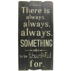 "A wonderful reminder to hang on the wall: ""There is always, always, always, something to be thankful for."" 