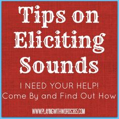 Tips On Eliciting Sounds- I Need Your help! Come by PWW365 and find out how YOU can help your fellow SLPs elicit sounds (and how you can learn knew tips too!)