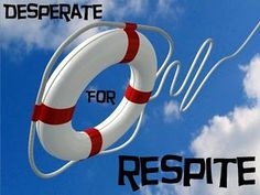 Great explanation of why respite care is crucial to special needs min      ***  dfR's on Pinterest!  I found this in a search recently!  How cool is that!  :)  (That's gotta be a good sign right!)