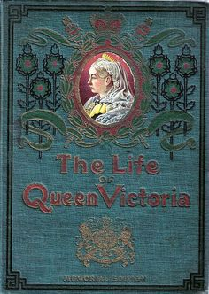The Life of Queen Victoria...