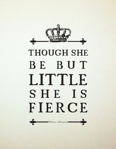 """Though she be but little, she is fierce."" - Shakespeare #quotes"