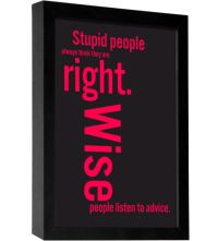 """Stupid people always think they are right. Wise people listen to advice.""  Proverbs 12:15"