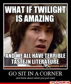 LOL! I actually really like the books. It's the movies I poke fun at.