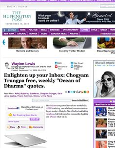 "New on Huffington Post: I tell the masses about ""Ocean of Dharma,"" free weekly Buddhist quotes via Chogyam Trungpa. ~ Waylon Lewis  on Sep 26, 2009"