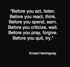 Every single line of this Hemingway quote is pure, unadulterated truth. Consider each line with the weight it deserves.