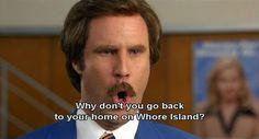 Hahaha gotta love Anchor Man