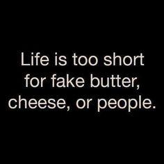 Life is too short..amen