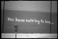 you have nothing to lose... chicago graffiti