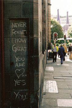 never forget how great you are.  Yes, you.