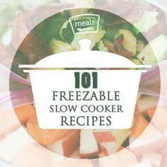 101 Freezable slow cooker Recipes - Once A Month Meals - Freezer Cooking - OAMC