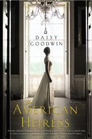 The American Heiress books, daisi goodwin, fantast book, american heiress, gotta read, daisies, reading lists, downton abbey, read list