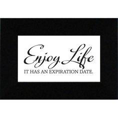 Enjoy Life. It Has An Expiration Date. Print Art