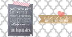 Good moms have sticky floors...free printable