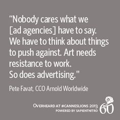 Advertising, Art & Resistance. | Pete Favat, CCO Arnold Worldwide | Overheard at #CannesLions