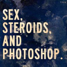 Sex, Steroids, and Photoshop. ▼ erdëmGULTEKIN.