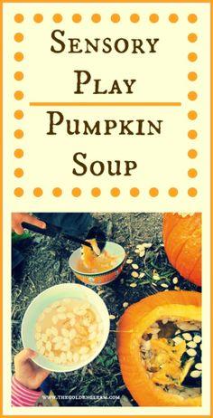 Pumpkin Soup Sensory Play- This looks fantastic!