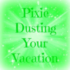 Ideas for Pixie Dusting Your Disney Vacation