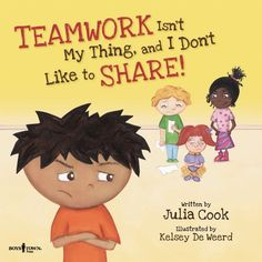Teamwork Isn't My Thing, and I Don't Like to Share! (Best Me I Can Be!)/Julia Cook