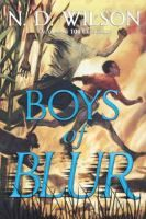 """<2014 pin> Boys of Blur by N.D.Wilson.  SUMMARY:  """"When Charlie moves to Taper, Florida he discovers a secret world hidden within the sugar cane fields""""-- Provided by publisher."""