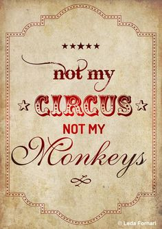 Not My Circus Not My Monkeys.  My second mantra of the year! life quotes, not my monkeys not my circus, daily quotes, not my circus not my monkeys, inspirational quotes, motto