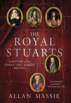 The Royal Stuarts: A History of the Family That Shaped Britain by Allan Massie. $16.07. Author: Allan Massie. Publication: December 20, 2011. 384 pages. Publisher: Thomas Dunne Books (December 20, 2011). Save 40% Off!
