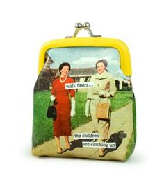 walk faster... the children are catching up Coin Purse by anne taintor
