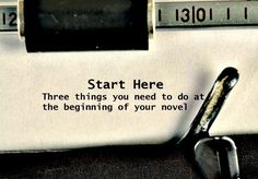Start here: Three things you need to do at the beginning of your novel - Writers Write