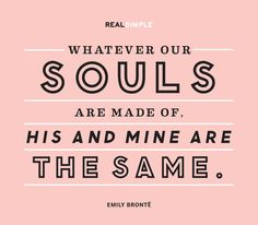 """""""Whatever our souls are made of, his and mine are the same."""" —Emily Brontë #quotes #qotd #love"""