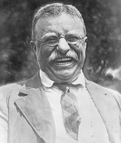 Teddy Roosevelt - i did a drawing off this exact pic in hs
