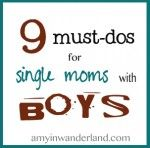Bringing up sons in homes without daddies: 9 must-dos for single moms with boys
