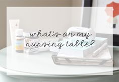 what's on my nursing table?