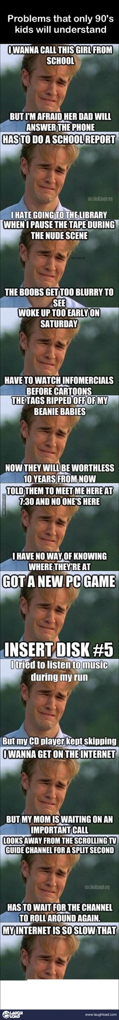 90's problems! You know them!