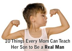 10 Things Every Mom Can Teach Her Son to Be a Real Man