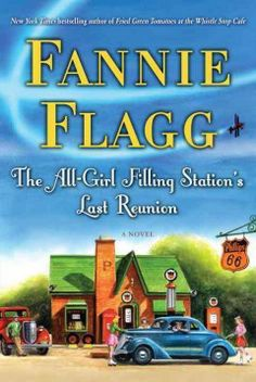 The all-girl filling station's last reunion : a novel by Fannie Flagg.  Click the cover image to check out or request the literary fiction kindle.