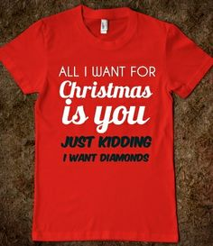 All I Want For Christmas Is You Just Kidding I Want Diamonds from Glamfoxx Shirts #christmas