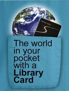 The world is in your pocket with a library card.