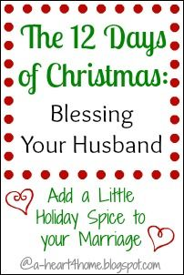 "The 12 Days of Christmas: Blessing Your Husband I love this list because it isn't expensive or outrageous stuff, just simple, heartfelt ""I love you's""--work it out your own special way!"