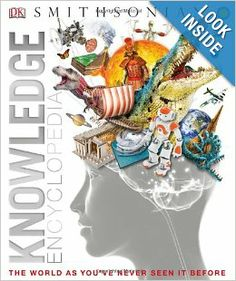 Knowledge Encyclopedia $30.00 Created in conjunction with the Smithsonian Institution and with the latest CGI technology, the Knowledge Encyclopedia is a bold new approach to family reference using 3-D rendered images to explore the wonders of the world in unprecedented detail.