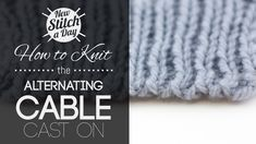 How to Knit the Alternating Cable Cast On