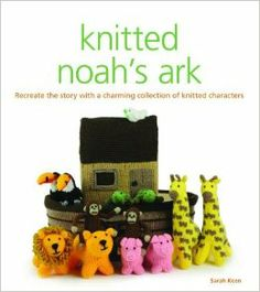 Knitted Noah's Ark: Recreate the Story with a Charming Collection of Knitted Characters by Sarah Keen $20.00 The characters of the Noah's Ark story are brought to life, two by two, in this wonderful collection of projects. These colourful knitted animals are a pleasure to make and great for children of all ages to enjoy. Inside you will find 20 projects to choose from, including zebras, tigers, giraffes and a lion and lioness.