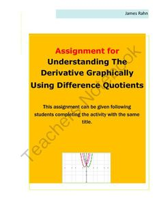Assignment-Understanding the Derivative Graphically Using Difference Quotients from jamesrahn on TeachersNotebook.com -  (3 pages)  - This assignment can be given upon the completion of the activity  Understanding the Derivative Graphically Using Difference Quotients, available in my store.