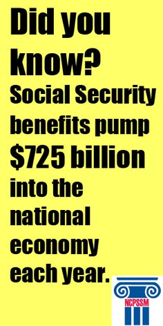 Did You Know? Social Security benefits pump 725 billion dollars into the national economy.