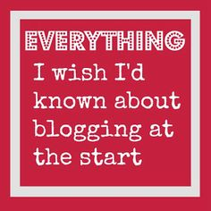 Everything I wish I'd known about blogging at the start