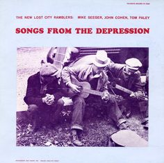 """""""Songs from the Depression""""-  The New Lost City Ramblers.  18 topical songs written during the dark days of the Great Depression, illustrating the economic and social depression that affected the South of the U.S."""