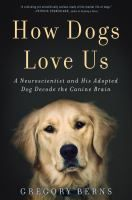 How Dogs Love Us: a Neuroscientist and his Adopted Dog Decode the Canine Brain by Gregory Berns