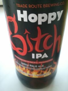 Trade route brewing hoppy bitch ipa--just bought this. I am looking forward to enjoying it!