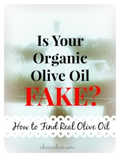 Is Your Organic Olive Oil Fake? / http://www.cheeseslave.com/organic-olive-oil-fake/