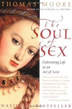 The Soul of Sex: Cultivating Life as an Act of Love by Thomas Moore,http://www.amazon.com/dp/0060930950/ref=cm_sw_r_pi_dp_Sm7Atb0B4R5W1X27